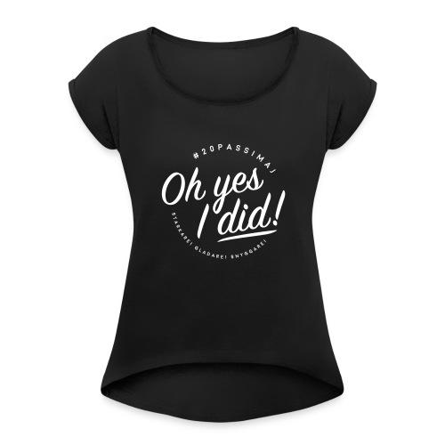 Oh yes I did! #20passimaj - T-shirt med upprullade ärmar dam
