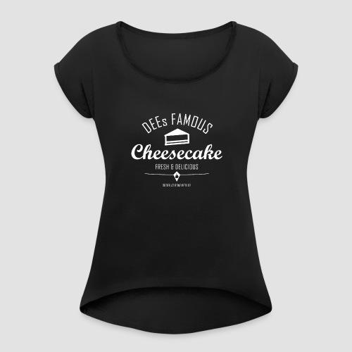 DEEs Famous Cheescake - Frauen T-Shirt mit gerollten Ärmeln