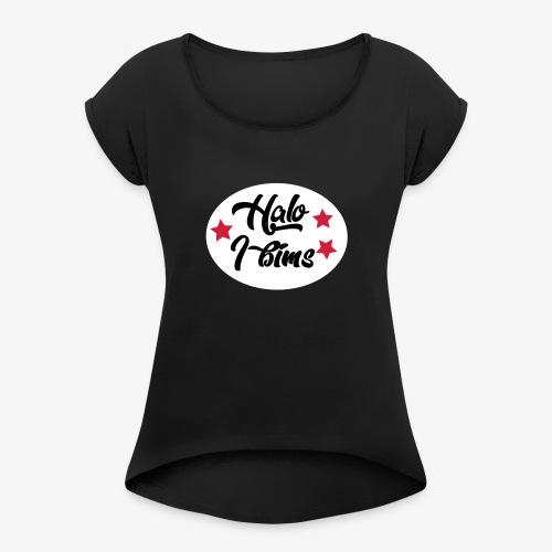 Halo I bims - Frauen T-Shirt mit gerollten Ärmeln