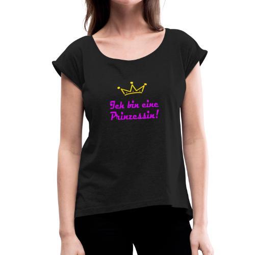 ICH BIN EINE PRINZESSIN - Frauen T-Shirt mit gerollten Ärmeln