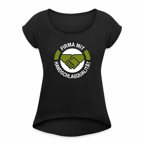 Handschlagqualität Logo weiss - Frauen T-Shirt mit gerollten Ärmeln