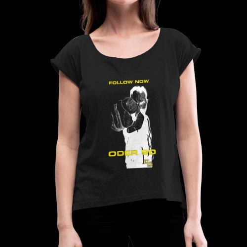 Swite Follow Oder So - Frauen T-Shirt mit gerollten Ärmeln