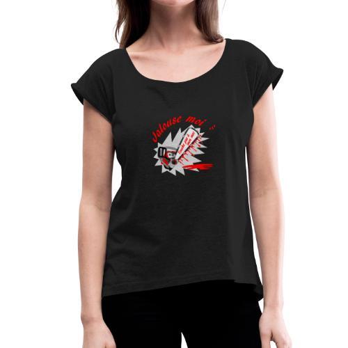 t shirt jalouse moi amour possessif humour FS - T-shirt à manches retroussées Femme