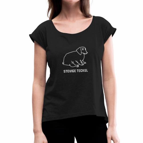 Stevige Teckel - Vrouwen T-shirt met opgerolde mouwen