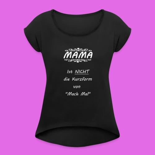 MAMA Mach Mal - Frauen T-Shirt mit gerollten Ärmeln