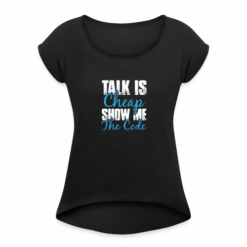 Talk is Cheap - Frauen T-Shirt mit gerollten Ärmeln