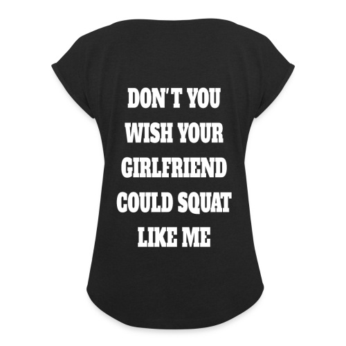 DON'T YOU WISH YOUR GIRLFRIEND COULD SQUAT - T-shirt med upprullade ärmar dam