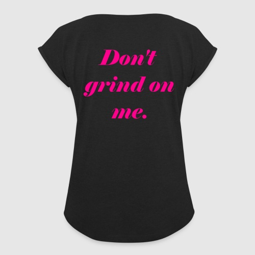 Don't grind on me., Pink - T-shirt med upprullade ärmar dam