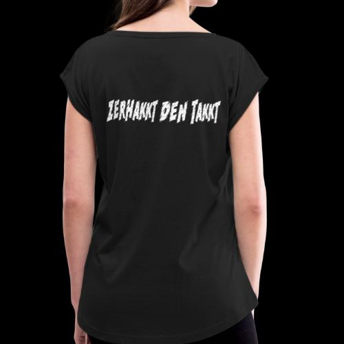 Zerhakkt den Takkt Weiß - Frauen T-Shirt mit gerollten Ärmeln