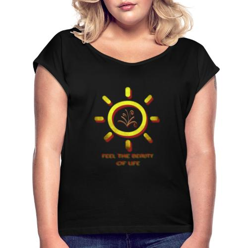 Beauty Of Life - Frauen T-Shirt mit gerollten Ärmeln