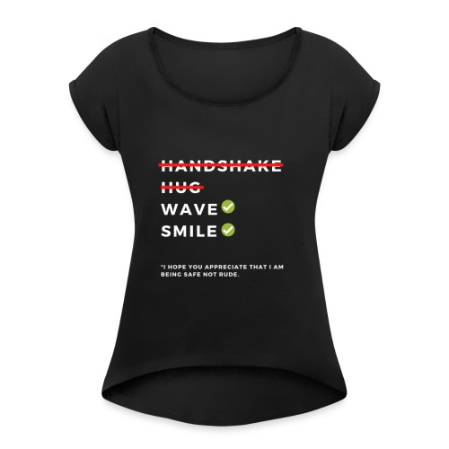 CORONAVIRUS Prevention Apparel (Safe Not Rude) - Women's T-Shirt with rolled up sleeves