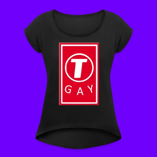 T GAY - Women's T-Shirt with rolled up sleeves