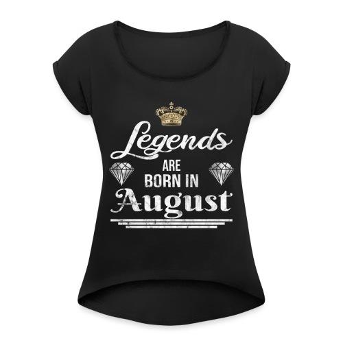 Legends are born in August Geburtstag im August - Frauen T-Shirt mit gerollten Ärmeln