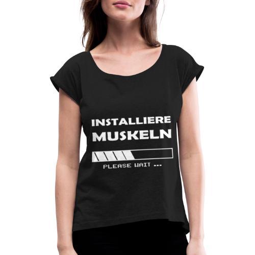 Installiere Muskeln Sport Fitness Fun - Frauen T-Shirt mit gerollten Ärmeln