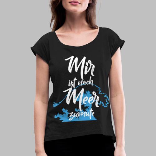 Mir ist nach Meer zumute Urlaub - Frauen T-Shirt mit gerollten Ärmeln