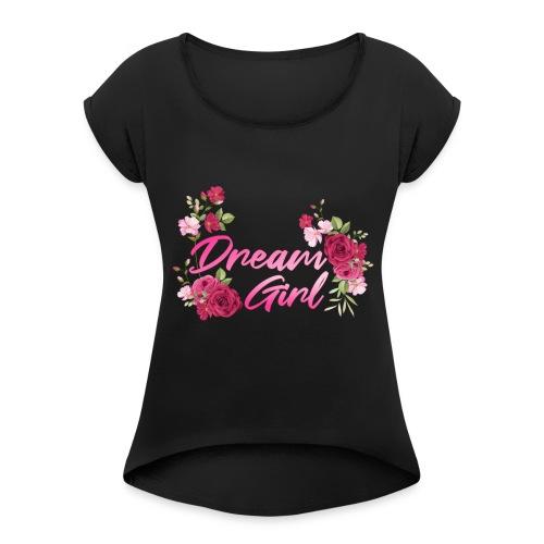 Dream Girl - Frauen T-Shirt mit gerollten Ärmeln
