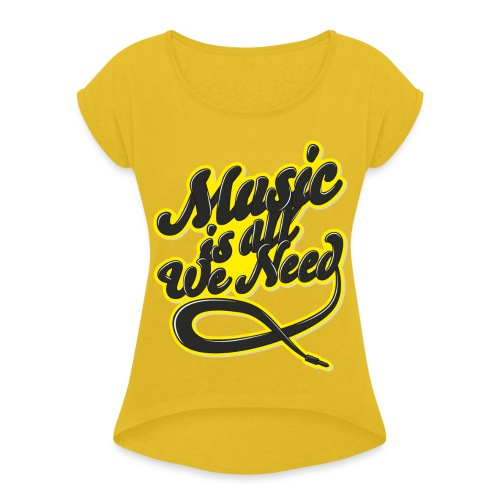 Music Is All We Need - Women's T-Shirt with rolled up sleeves