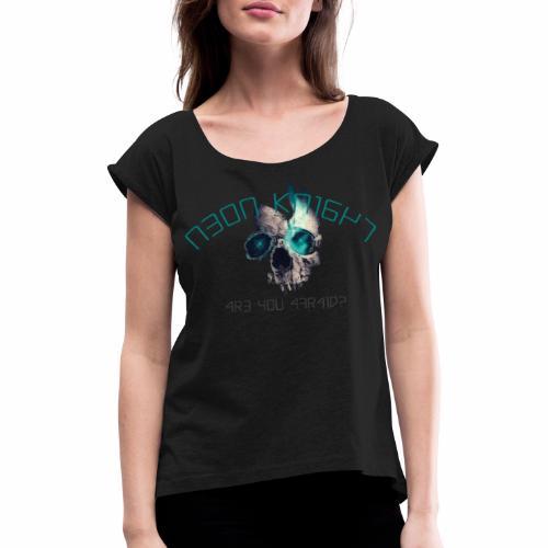Are you Afraid - T-shirt med upprullade ärmar dam