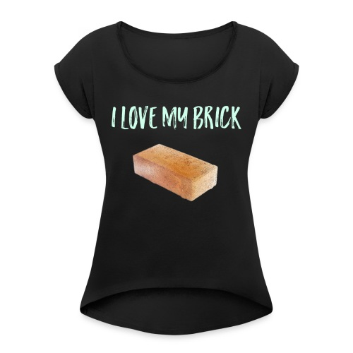 I love my brick - Women's T-Shirt with rolled up sleeves