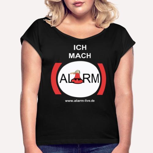 Ich mach Alarm - Frauen T-Shirt mit gerollten Ärmeln