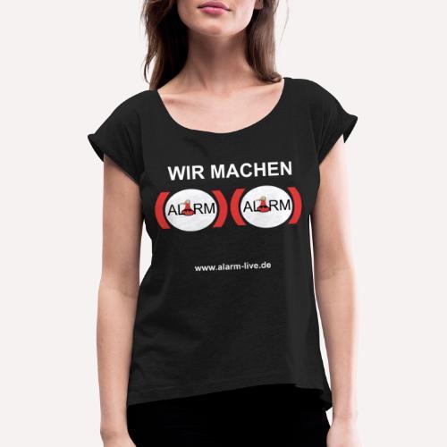 Wir machen Alarm - Frauen T-Shirt mit gerollten Ärmeln