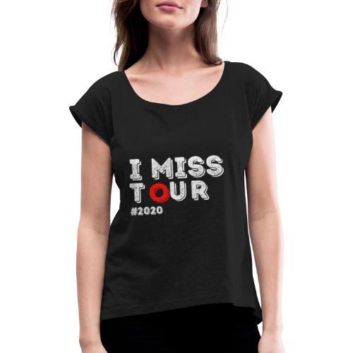 I miss tour #2020 t-shirt - T-shirt à manches retroussées Femme