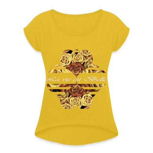 La vie est belle - Das Leben ist schön - Frauen T-Shirt mit gerollten Ärmeln