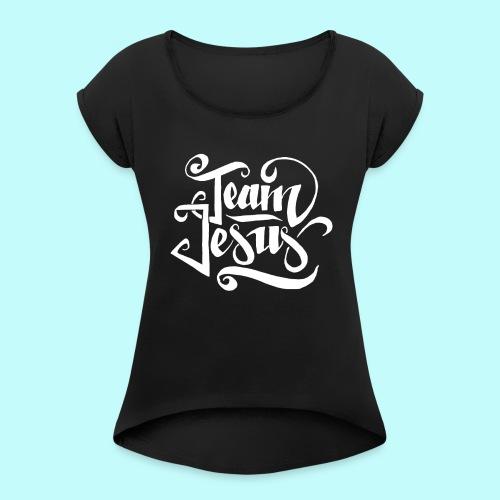 Team Jesus - Frauen T-Shirt mit gerollten Ärmeln