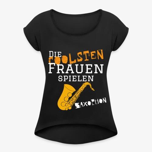 Die coolsten_Frauen_Saxop - Frauen T-Shirt mit gerollten Ärmeln