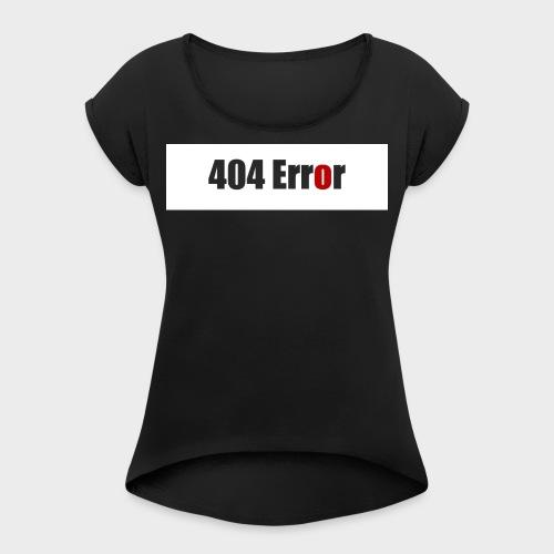 404 Error - Frauen T-Shirt mit gerollten Ärmeln