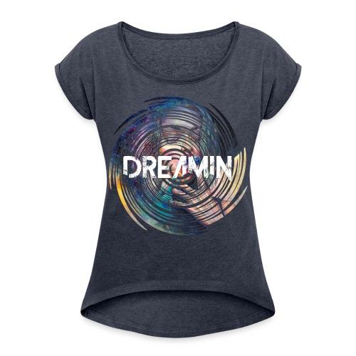 Dreamin Colorfull Print - Frauen T-Shirt mit gerollten Ärmeln