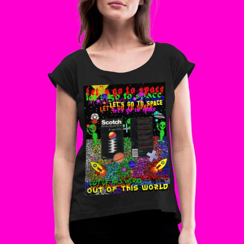 LET S GO TO SPACE - Women's T-Shirt with rolled up sleeves