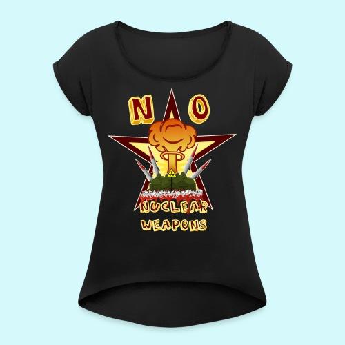 no nuclear Weapons - Keine Atomwaffen - Frauen T-Shirt mit gerollten Ärmeln