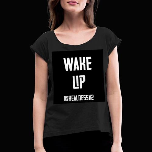 Wake Up!!!! Truth T-Shirts!!! #WakeUp - Women's T-Shirt with rolled up sleeves