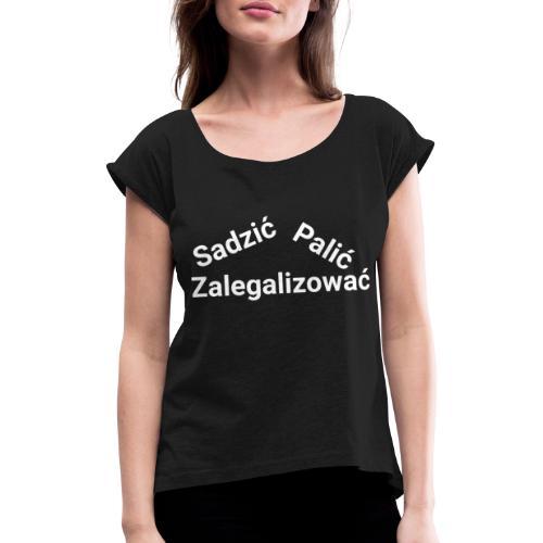 Sadzić, Palić, Zalegalizować - Koszulka damska z lekko podwiniętymi rękawami