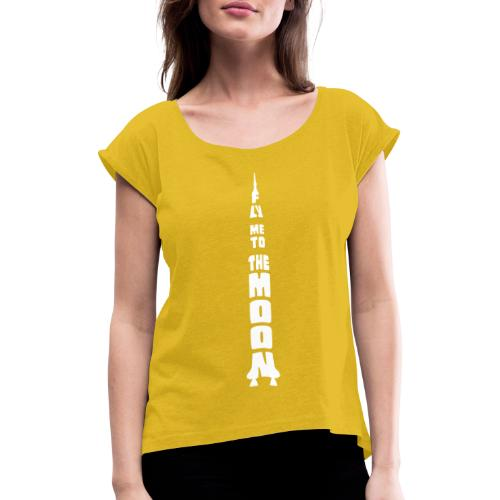 Fly me to the moon - Vrouwen T-shirt met opgerolde mouwen