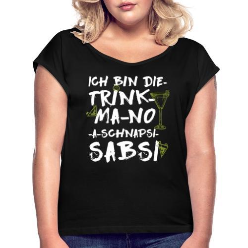 ich bin die trink-ma-no-a-schnapsi sabsi - Frauen T-Shirt mit gerollten Ärmeln