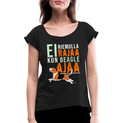 Riemulla Rajaa Beagle - Naisten T-paita, jossa rullatut hihat