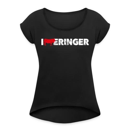 I LOVE ERINGER - Frauen T-Shirt mit gerollten Ärmeln