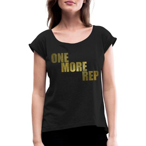 ONE MORE REP Gym Workout Freizeit - Frauen T-Shirt mit gerollten Ärmeln
