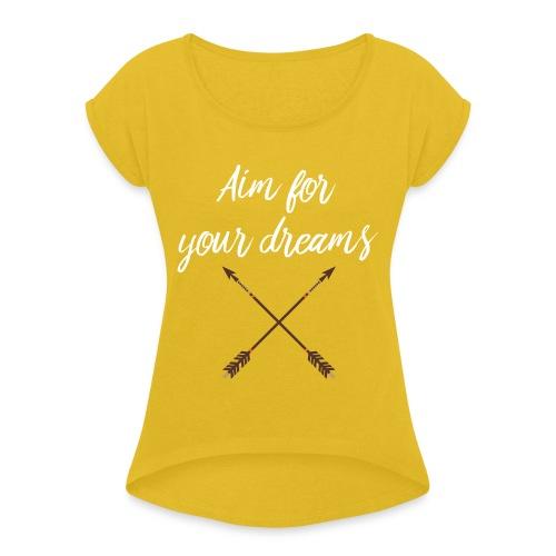 Aim for your Dreams white - Naisten T-paita, jossa rullatut hihat