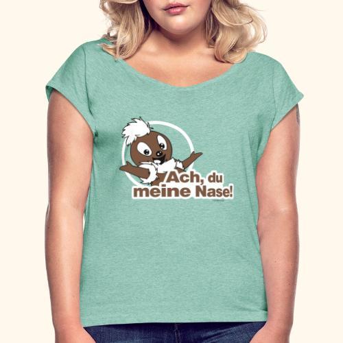 Pittiplatsch Ach, du meine Nase 2D - Frauen T-Shirt mit gerollten Ärmeln