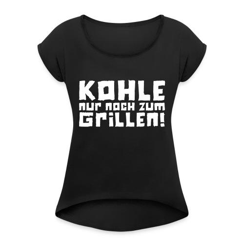 Kohle nur noch zum Grillen - Logo - Frauen T-Shirt mit gerollten Ärmeln