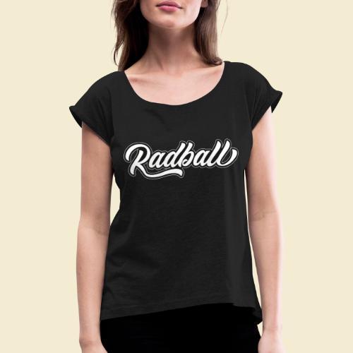 Radball - Frauen T-Shirt mit gerollten Ärmeln
