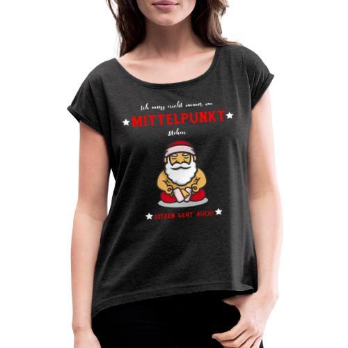 Ich muss nicht immer im Mittelpunkt stehen Design - Frauen T-Shirt mit gerollten Ärmeln