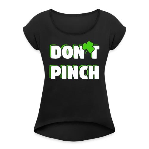 Don't Pinch! Nicht kneifen St. Patricks Day - Frauen T-Shirt mit gerollten Ärmeln