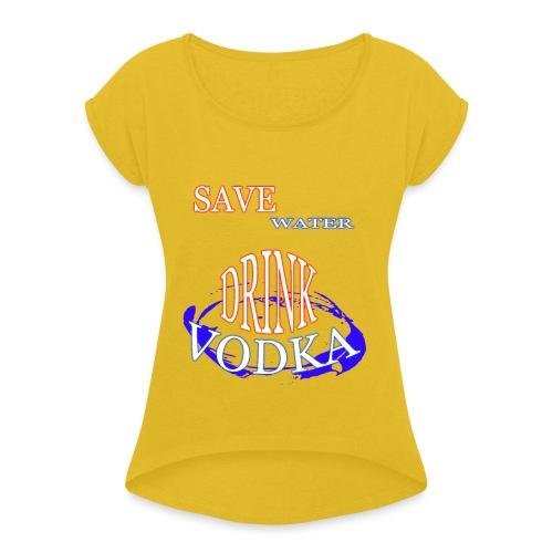 save water drink vodka - T-shirt à manches retroussées Femme
