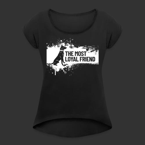 The most loyal friend - Naisten T-paita, jossa rullatut hihat