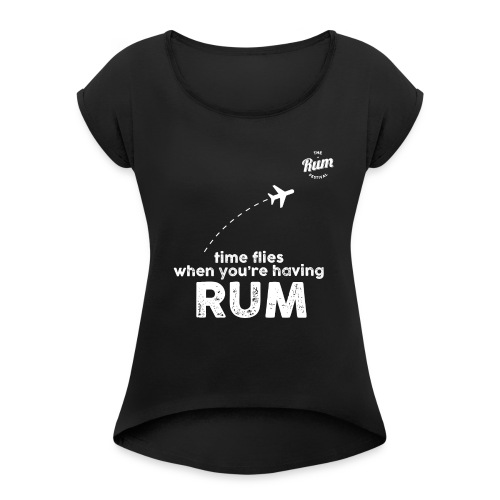 TIME FLIES WHEN YOU'RE HAVING RUM - Women's T-Shirt with rolled up sleeves