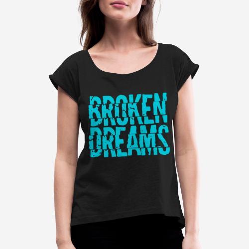 geplatzte Träume - Frauen T-Shirt mit gerollten Ärmeln